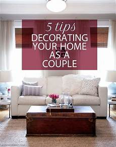 Home Decor Ideas For Couples by Living Together 5 Decorating Tips For Couples Home