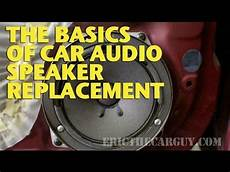 The Basics Of Car Audio Speaker Replacement Ericthecarguy