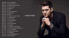 michael buble best songs michael buble greatest hits best songs michael buble