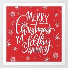 merry christmas ya filthy animal art print by theresabluhm society6