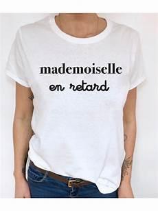shirt femme t shirt femme mademoiselle en retard luxe for de