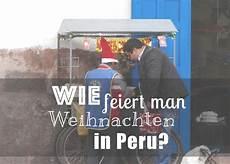Wie Feiert Weihnachten - wie feiert weihnachten in peru info peru