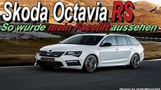 Skoda Octavia Rs So W 252 Rde Mein Facelift Aussehen