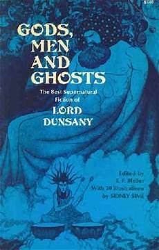 gods men and ghosts the best supernatural fiction of lord dunsany by lord dunsany