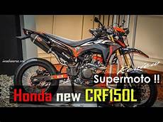 Crf150l Modif Supermoto by Honda New Crf150l Versi Modif Supermoto Celengan Ambrol