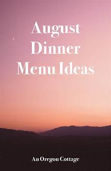 Cottage Dinner Menu by August Dinner Menu Ideas An Oregon Cottage