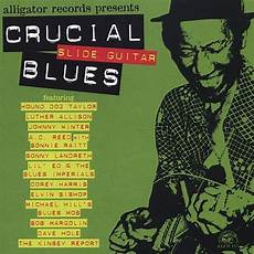 blues slide guitar crucial slide guitar blues various artists songs reviews credits allmusic