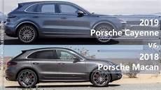 Porsche Cayenne Macan 2019 porsche cayenne vs 2018 porsche macan technical