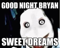 good bryan sweet dreams jeff the killer quickmeme