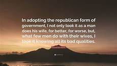 gouverneur morris quote in adopting the republican form