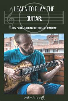 teach me how to play guitar how to learn to play guitar by yourself teach yourself guitar at home