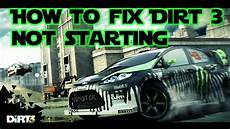 dirt 3 fix how to fix dirt 3 not launching starting on