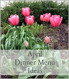 Cottage Dinner Menu by April Dinner Menu Ideas An Oregon Cottage