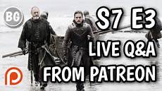 Of Thrones S7 E3 Patron Live Q A From The Cuan