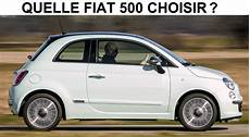 fiat 500 quel moteur choisir quelle fiat 500 choisir