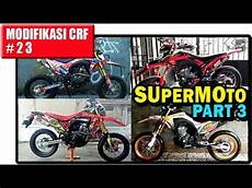 Supermoto Keren by Kumpulan Modifikasi Quot Supermoto Quot Keren Honda Crf 150l