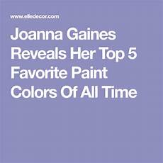joanna gaines reveals her top 5 favorite paint colors of all time paints favorite paint