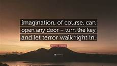 open up that door and walk right in my house lyrics truman capote quote imagination of course can open any door turn the key and let terror