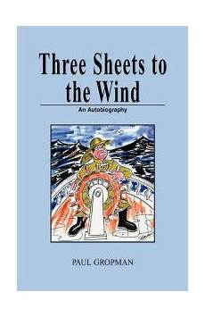 three sheets to the wind by gropman paul hardcover