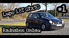 lupo 1 8 turbo gtx 30 umbau radnabe 4 loch auf 5