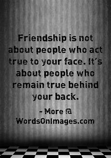 Friendship Is Not About Who Act True To Your