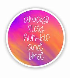 always stay humble and 3 quot vinyl sticker for car