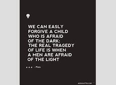 We Can Easily Forgive A Child Who Is Afraid Of The Dark,