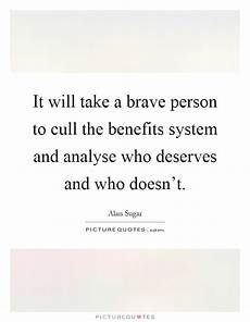 it takes someone brave to it will take a brave person to cull the benefits system