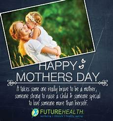 it takes someone brave to happy mothers day it takes some one really brave to be a