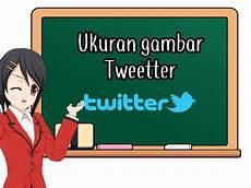 Ukuran Lengkap Gambar Untuk Tweetter