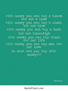 love quotes with money you can buy a house but not a homewith money