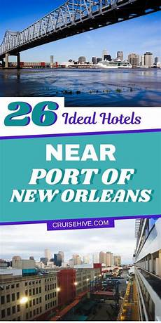 26 ideal hotels near port of new orleans cruise tips cruise vacation cruise