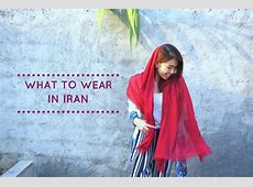 Travel Tips: Hijab Dress Code For Women Traveling To Iran