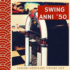 canzone swing musica swing anni 50 canzoni americane vintage jazz