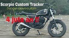 Biaya Modifikasi Scorpio Scrambler by Scorpio Custom Tracker Biaya 4 Jutaan Tracker Scrambler