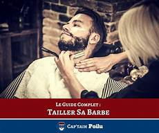 tailler sa barbe le seul guide dont vous avez besoin