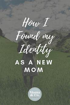 your identity as a mom is incredibly important 5 steps to finding your identity as a mom prefacing