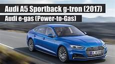 A5 G - audi a5 sportback g 2017 und audi e gas kurz