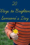 Image result for Words to Brighten Someone's Day