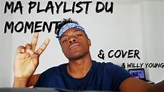 du moment 2016 ma cover playlist du moment mai 2016 willy 1