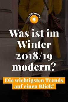 Was Ist Im Winter 2018 19 Modern Die Wichtigsten Trends