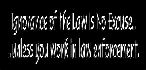 Ignorance Of The Law Is No Excuse