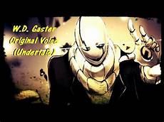 d und w quot w d gaster quot original voice undertale