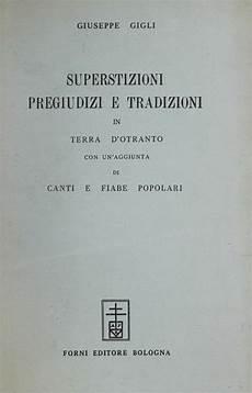 credenze popolari italiane superstizioni pregiudizi e tradizioni in terra d otranto