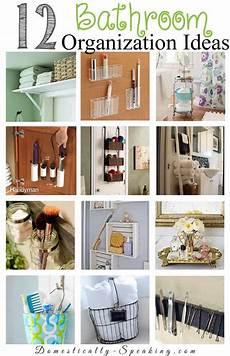 Bathroom Ideas Organizing by 12 Bathroom Organization Ideas Domestically Speaking