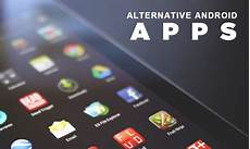 alternative app android best alternative apps for android users archives