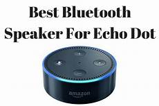 Echo Dot Bluetooth - best bluetooth speakers for echo dot 2019 we left out