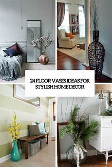 Home Decor Ideas With Vases by 24 Floor Vases Ideas For Stylish Home D 233 Cor Obsigen
