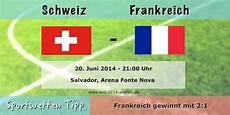 frankreich schweiz tipp wett tipp schweiz frankreich 20 juni wm 2014 gruppe e