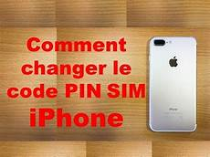 changer code pin iphone 6 comment changer le code pin sim iphone